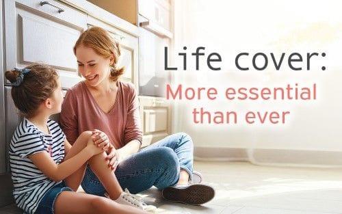 Life cover: More essential than ever