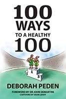100 Ways to a Healthy 100 by Deb Peden