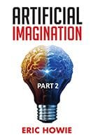 Artificial Imagination Part 2 by Eric Howie