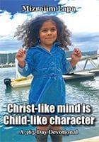 Christ-like mind is Child-like character by Mizraiim Lapa