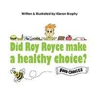 Did Roy Royce make a Healthy Choice? by Kieran Brophy