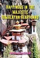Happiness in the Majestic Himalayan Heartland by Mark Halloran