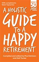 A Holistic Guide to a Happy Retirement by Paul McKeon and Neil Tucker