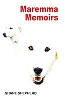 Maremma Memoirs by Shane Shepherd