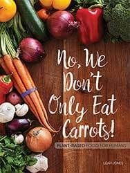 No, We Don't Only Eat Carrots  by Leah Jones