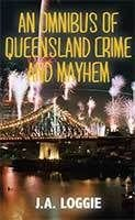 An Omnibus of Queensland Crime and Mayhem by Joy Loggie