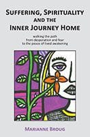 Suffering Spirituality and the Inner Journey Home by Marianne Broug