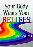 Your Body Wears your Beliefs by Nola Ann Leen