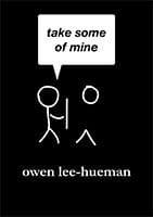 take some of mine by Owen Lee-Hueman