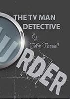 The TV Man Detective by John Tassel
