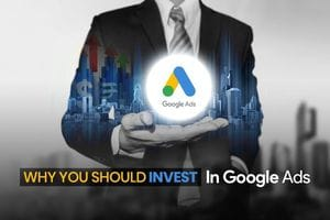 7 Reasons Your Business Should be Investing in Google Ads
