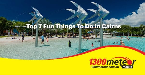Top 7 Fun Things To Do In Cairns