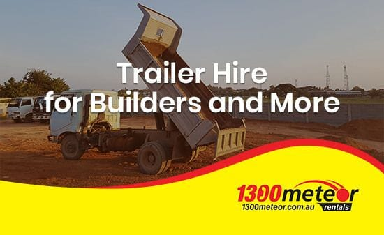 Trailer Hire for Builders and More