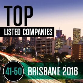 2016 BRISBANE TOP LISTED COMPANIES | 41-50