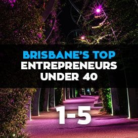 BRISBANE'S TOP ENTREPRENEURS UNDER 40 REVEALED: 1-5