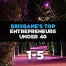 BRISBANE'S TOP ENTREPRENEURS UNDER 40 REVEALED: 1-5