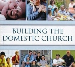 Building the Domestic Church