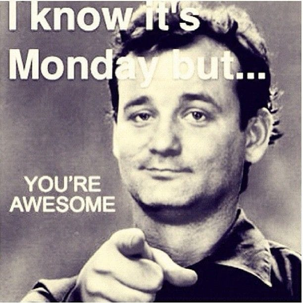 Monday you're Awesome
