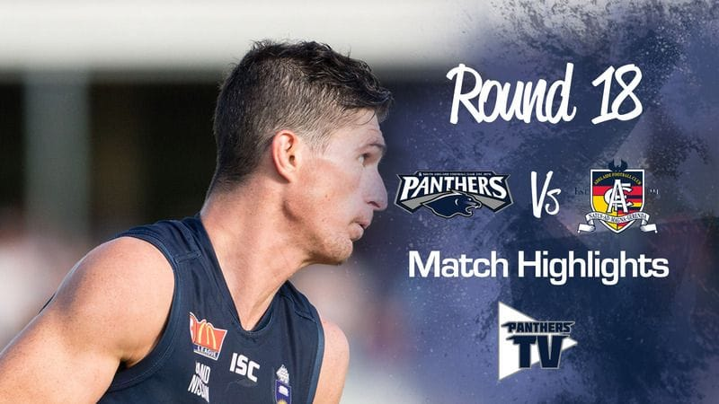Panthers TV: South Adelaide Vs Adelaide Round 18 Highlights