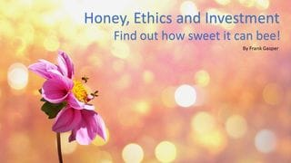 Honey, Ethics and Investment - Find out how sweet it can bee!
