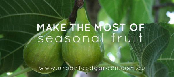 MAKE THE MOST OF SEASONAL FRUIT