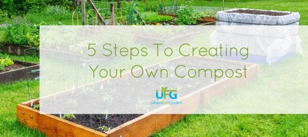 5 Steps To Creating Your Own Compost