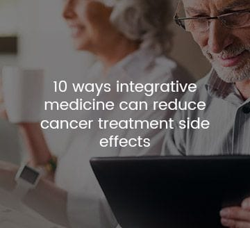 10 ways integrative medicine can reduce cancer treatment side effects