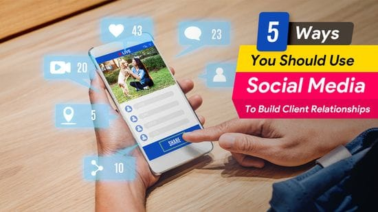 5 Ways You Should Use Social Media to Build Client Relationships