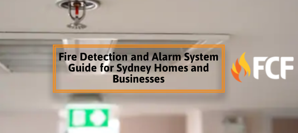 Fire Detection and Alarm System Guide for Sydney Homes and Businesses