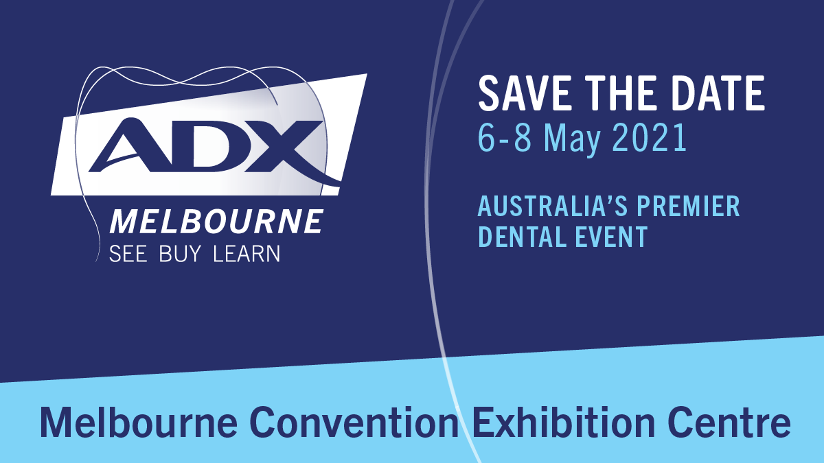 ADX Melbourne, Australian's premier dental event | 6-8 May 2021 at Melbourne Convention Exhibition Centre