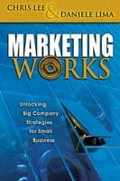 Marketing Works: Unlocking Big Company Strategies for Small Business