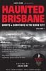 HAUNTED BRISBANE: Ghosts & Hauntings of the River City Volume 1